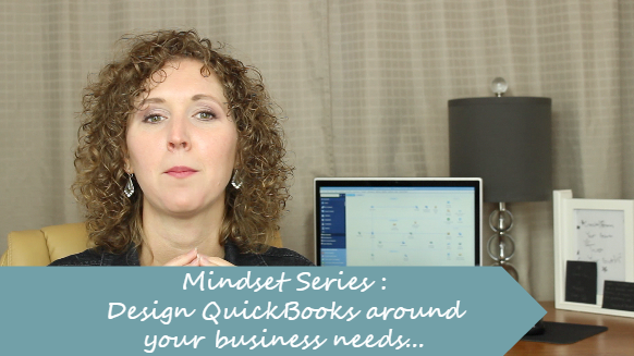 Mindset Series: Design QuickBooks Around Your Business.