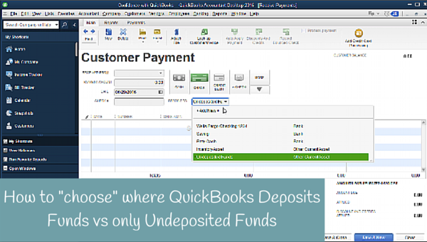 "How to ""choose"" where QuickBooks Deposits Funds vs only Undeposited Funds"
