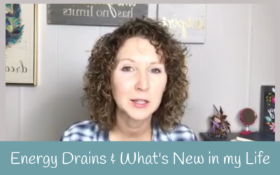 Energy Drains and What's new in my life